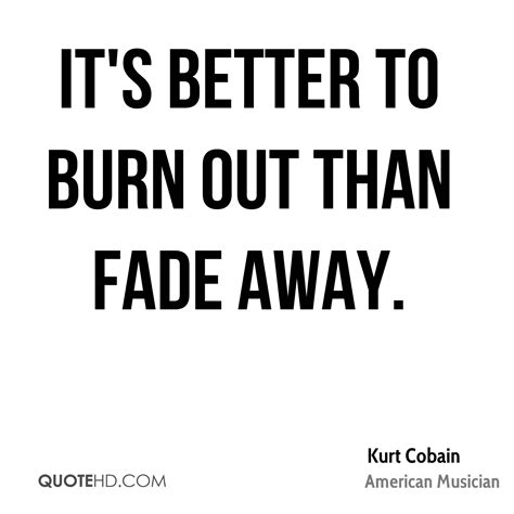 it s better to burn out than fade away kurt cobain quotes quotehd