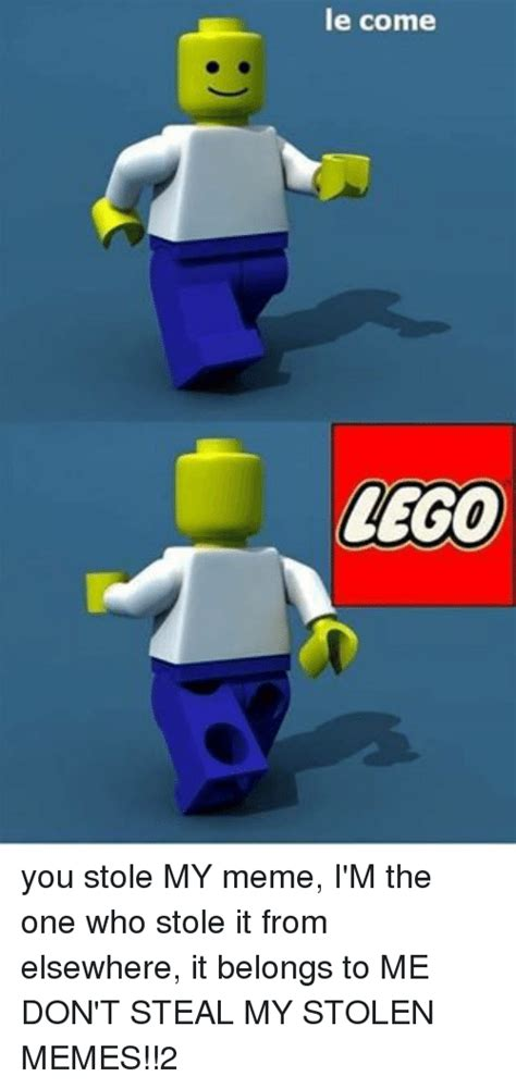 Lego Meme - le come lego you stole my meme i m the one who stole it