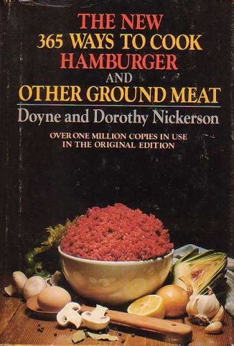 the new 365 ways to cook hamburger and other ground meat doyne nickerson 9780385180689 amazon