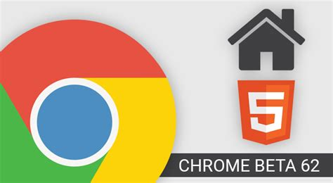 chrome beta apk chrome beta 62 tweaks chrome home ui enables new apis and more apk
