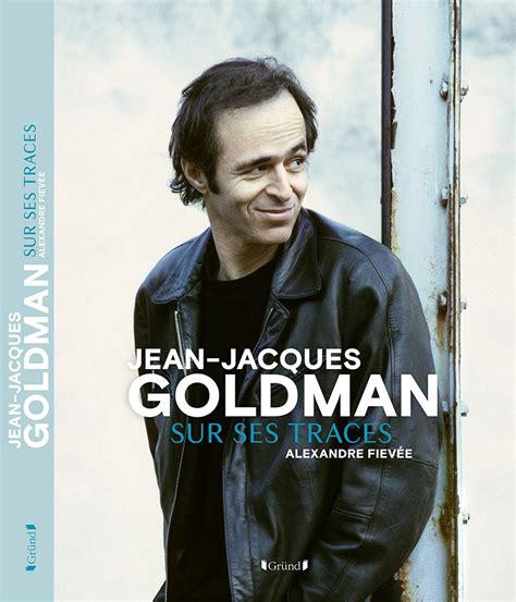 nouveau livre jean jacques goldman sur ses traces