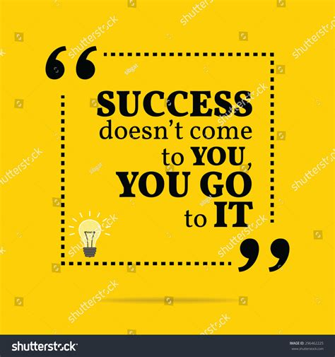 Where Do You Go To Get A Background Check Inspirational Motivational Quote Success Doesn T Come To You You Go To It Vector