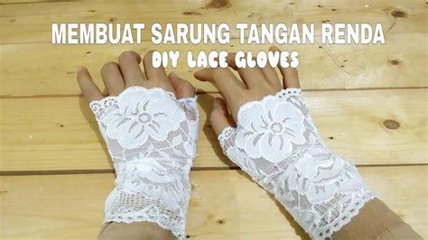 Sarung Tangan Working Gloves Kain Matahari membuat sarung tangan renda diy lace gloves