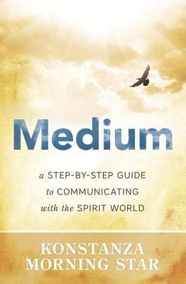 how to communicate with spirits in your house medium a step by step guide to communicating with the spirit world by konstanza