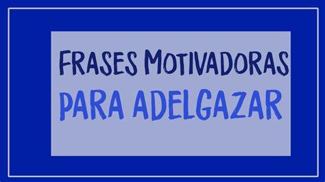 imagenes motivadoras para adelgazar frases para la ludoteca las mejores frases motivadoras