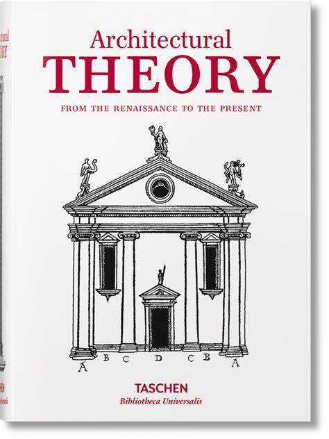 architectural theory architectural theory bibliotheca universalis taschen books