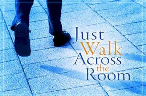 just walk across the room just walk across the room kaikorai presbyterian church