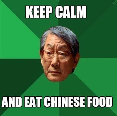 Chinese Food Meme - meme creator keep calm and eat chinese food meme