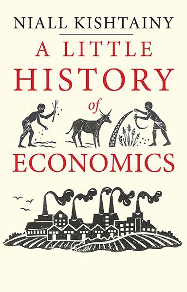 a little history of a little history of economics by niall kishtainy yale university press