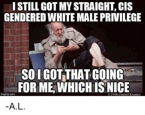 Privilege Meme - 25 best memes about white male privilege white male