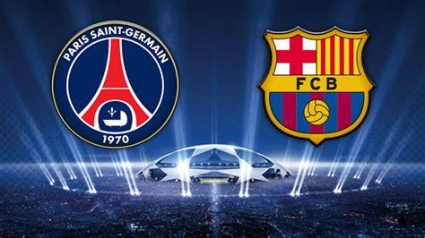 Calendrier Ligue Des Chions Fc Barcelone Psg Vs Fc Barcelone Quart De Finale De Ligue Des