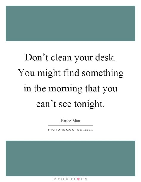 Desk Quote by Clean Your Desk Quotes