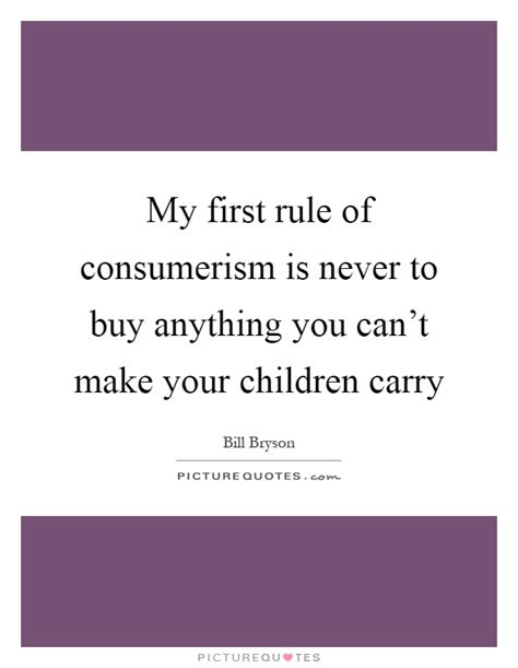 What To Do About Consumerism And Your Child by Consumerism Quotes Sayings Consumerism Picture Quotes