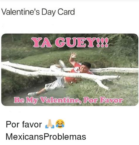 Be My Valentine Meme - valentine s day carod ya guey be my valentine por favor