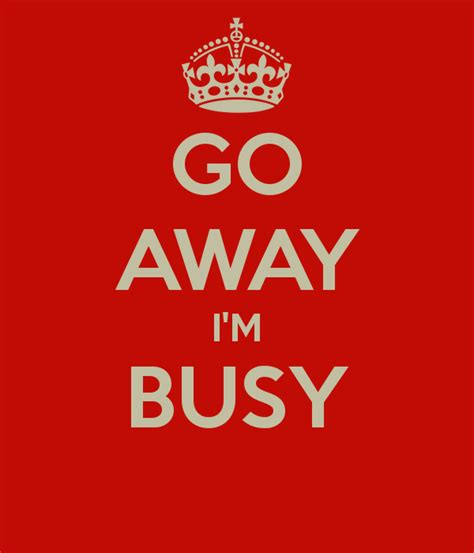 tees im busy go away i m busy keep calm and carry on image generator