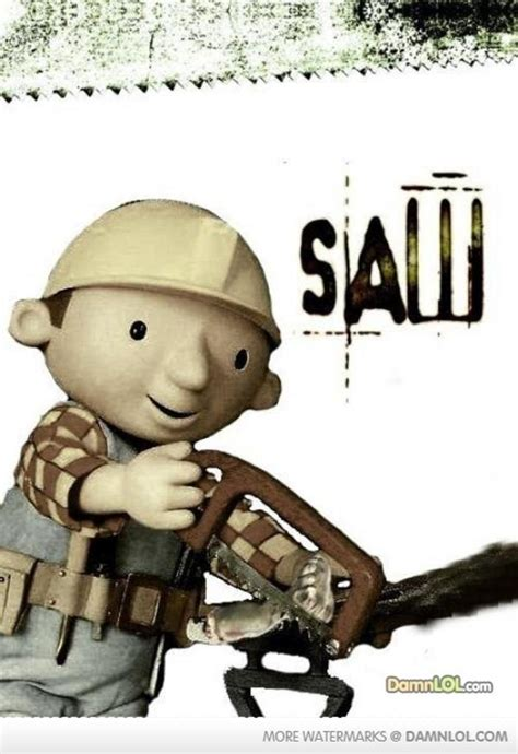 Builder Memes - saw bob the builder know your meme