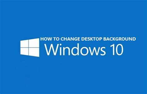 wallpaper windows 10 how to change how to change desktop background in windows 10
