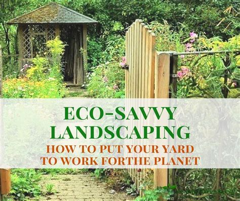 eco friendly landscaping how to put your yard to work for