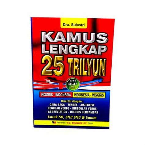 Buku Terbaru Kamus Besar Bahasa Indonesia buku kamus bahasa inggris indonesia lengkap 25 trilyun pusaka dunia