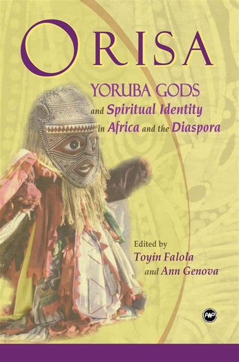 yoruba people the africa guide yoruba orisa yoruba gods and spiritual identity in