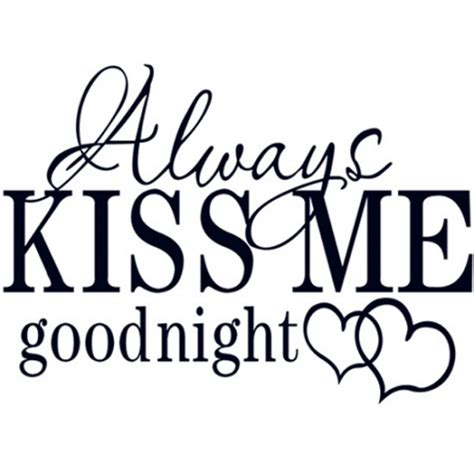 good bedroom quotes always kiss me good night bedroom quotes wall decals by