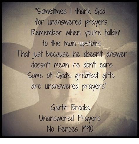 god  unanswered prayers remember  youre talkin   man upstairs