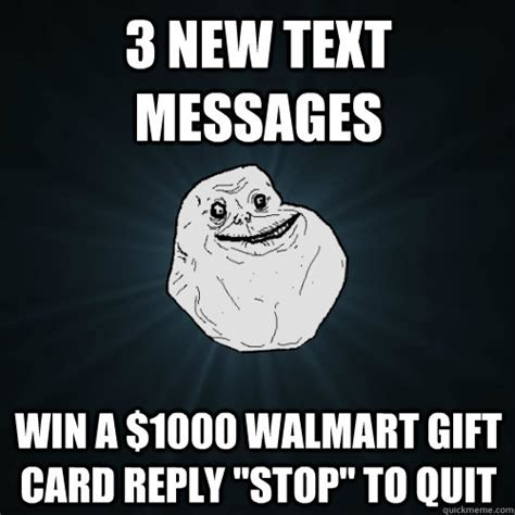 Is The Walmart 1000 Gift Card For Real - 3 new text messages win a 1000 walmart gift card reply quot stop quot to quit forever alone
