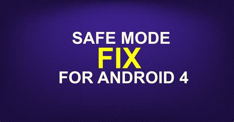 what is safe mode on my android safe mode fix for android 4