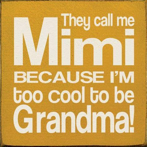 they call me mimi because i m too cool to be grandma