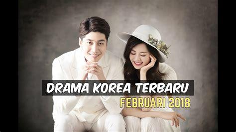 film korea romantis wajib nonton 6 drama korea februari 2018 terbaru wajib nonton youtube