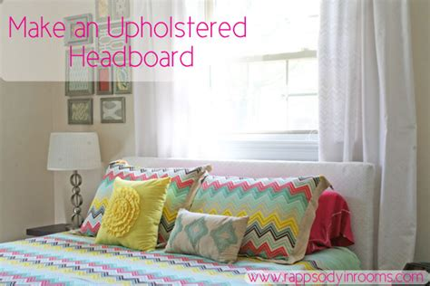 make your own upholstered headboard rhapsody in rooms