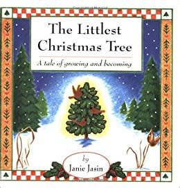 littlest christmas tree story the littlest tree a tale of growing and becoming janie jasin pam kurtz