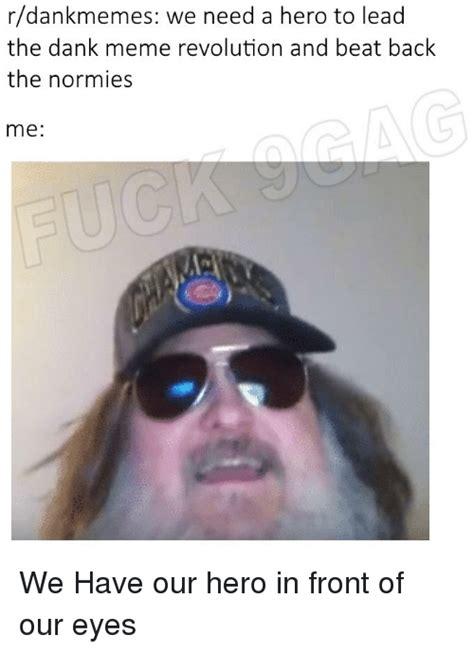rdank memes we need a hero to lead the dank meme