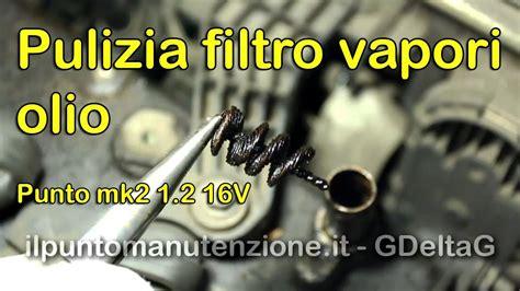 sostituzione candele smart pulizia filtro recupero vapori olio punto mk2 1 2 16v
