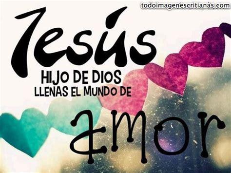 imagenes de amor para dios cristianas imagen cristiana jes 250 s hijo de dios llenas el mundo de amor