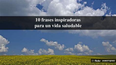 imagenes y frases de vida saludable 10 frases inspiradoras para una vida saludable