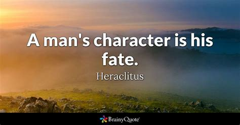 quotes about fate a s character is his fate heraclitus brainyquote