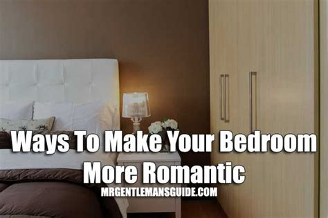 how to make a bedroom more romantic ways to make your bedroom more romantic romantic bedroom