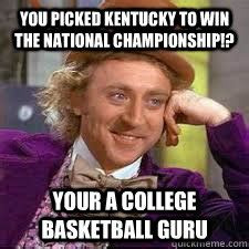 Kentucky Meme - you picked kentucky to win the national chionship