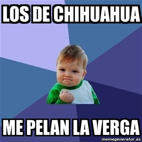 Me La Pelan Meme - meme bebe exitoso los de chihuahua me pelan la verga