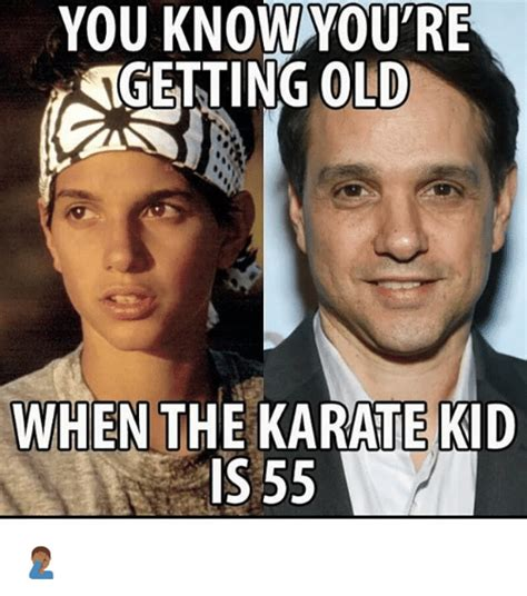 Karate Memes - you knowyou re ngetting old when the karate kid is 55