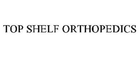 Top Shelf Services by Top Shelf Orthopedics Trademark Of Top Shelf Inc Serial Number 77506306 Trademarkia Trademarks