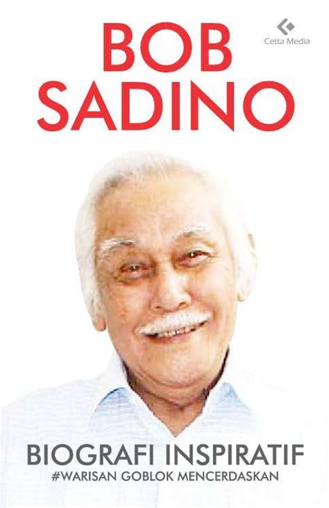 biography about bob sadino bob sadino biografi inspiratif nasehat goblok
