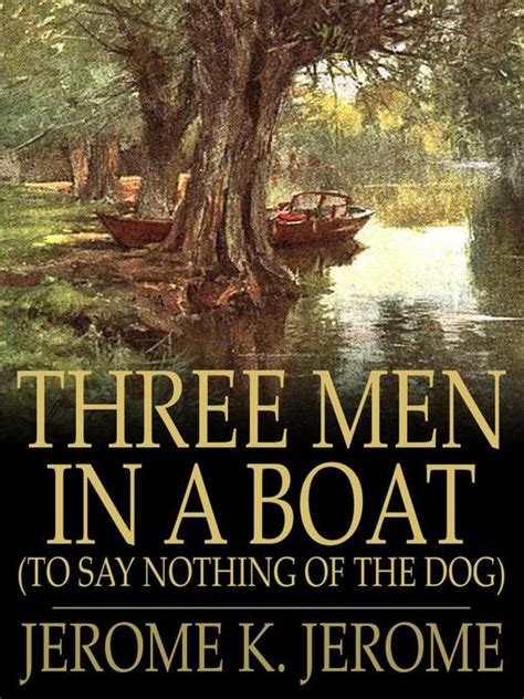 say nothing a novel books three in a boat to say nothing of the ebook