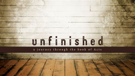 a journey through acts the 50 day bible challenge books unfinished a journey through the book of acts heritage