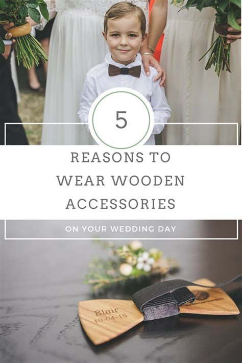5 Reasons To In Your Wedding by 5 Reasons To Wear Wooden Accessories On Your Wedding Day