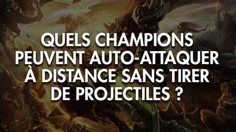 2310 Mobile Legends league of legends quels chions peuvent auto attaquer