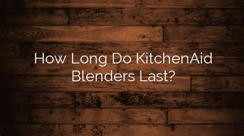 How Does A Kitchen Last by How Do Kitchenaid Blenders Last County Ga News Business