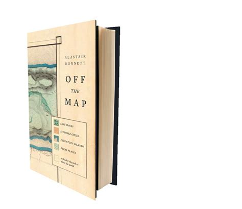off the map lost off the map lost places invisible cities forgotten lands feral places by alastair bonnett