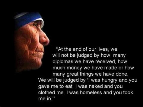 true biography of mother teresa quote at the end of our lives by mother teresa dont